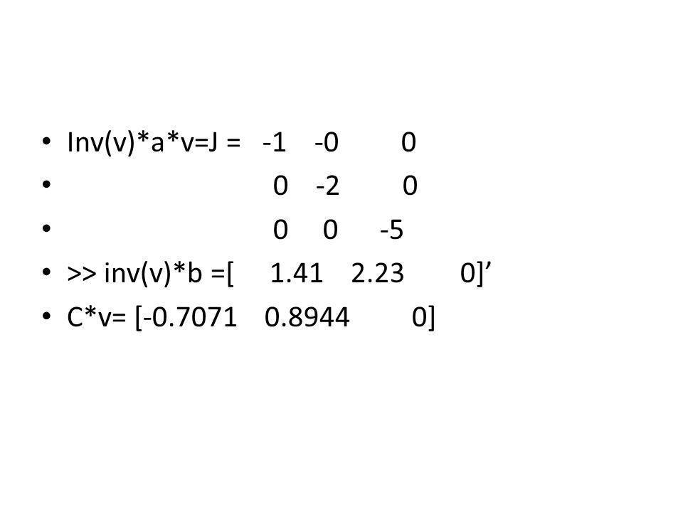 Inv(v)*a*v=J = -1 -0 0 0 -2 0. 0 0 -5. >> inv(v)*b =[ 1.41 2.23 0]'